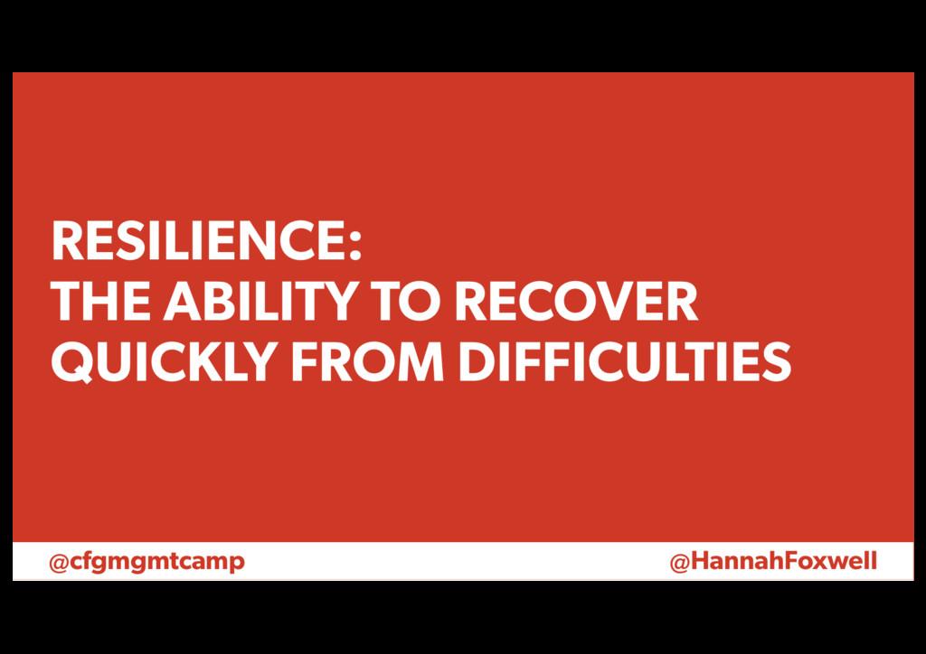 @cfgmgmtcamp @HannahFoxwell RESILIENCE: THE ABI...