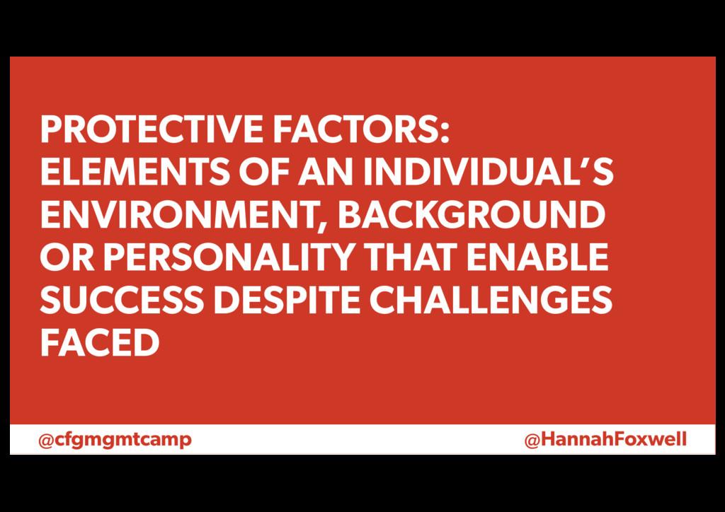 @cfgmgmtcamp @HannahFoxwell PROTECTIVE FACTORS:...