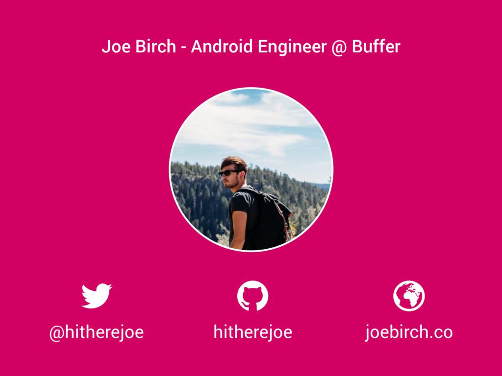 @hitherejoe hitherejoe joebirch.co Joe Birch - ...