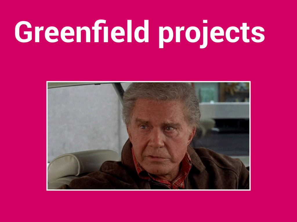 Greenfield projects