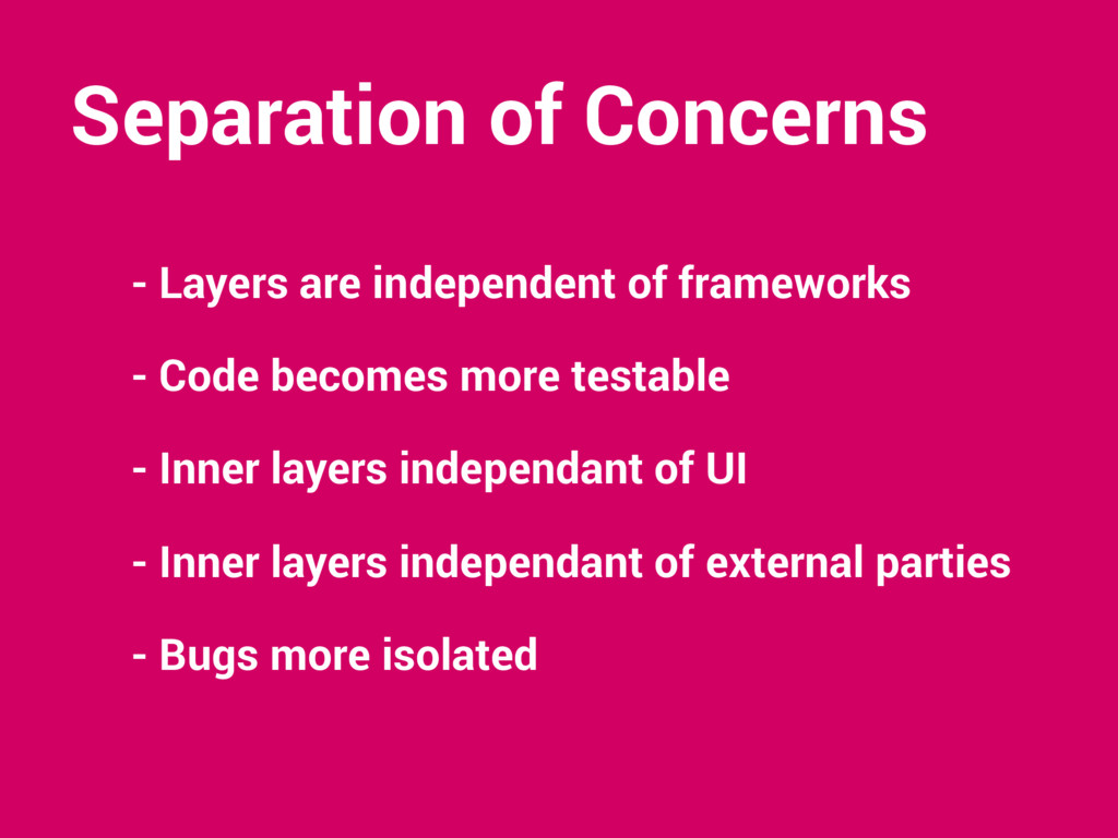 - Layers are independent of frameworks - Code b...