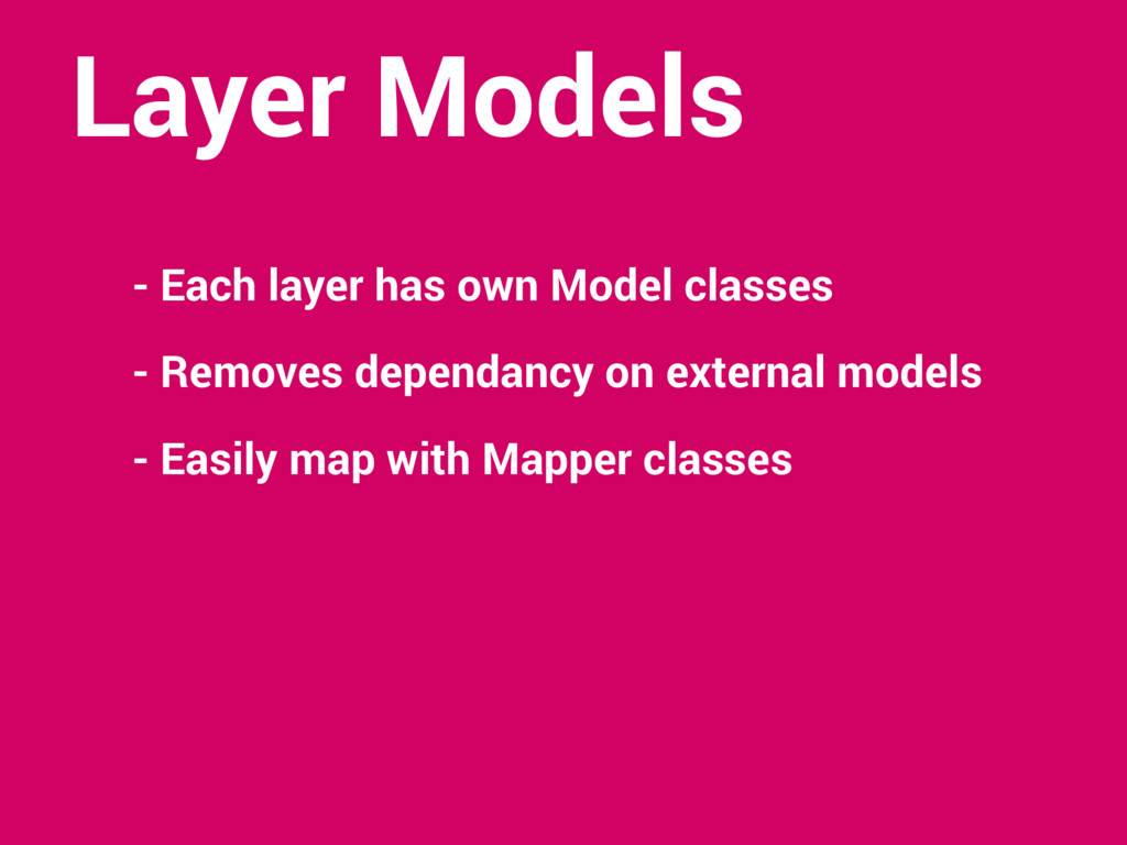 Layer Models - Each layer has own Model classes...