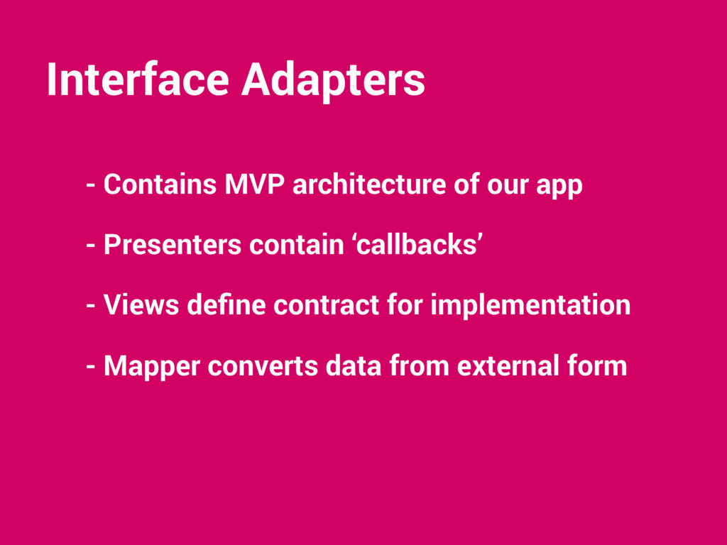 Interface Adapters - Contains MVP architecture ...