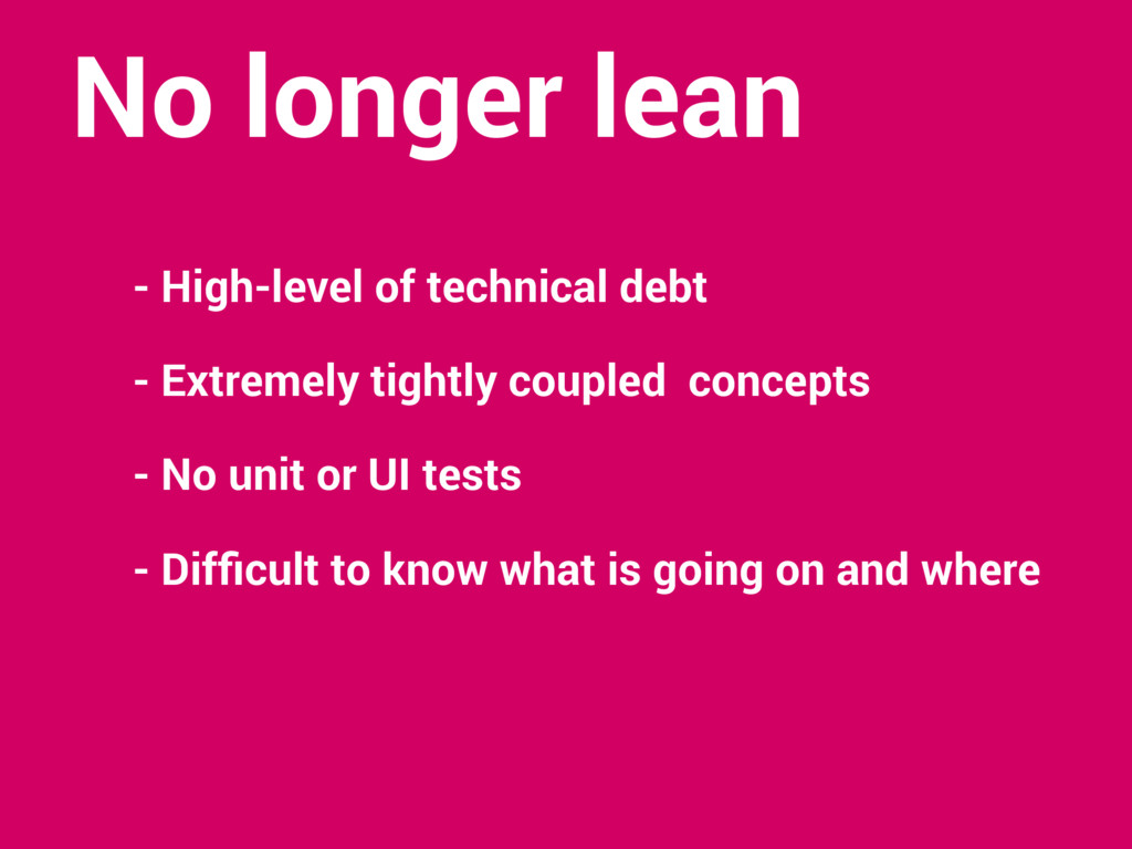 - High-level of technical debt - Extremely tigh...