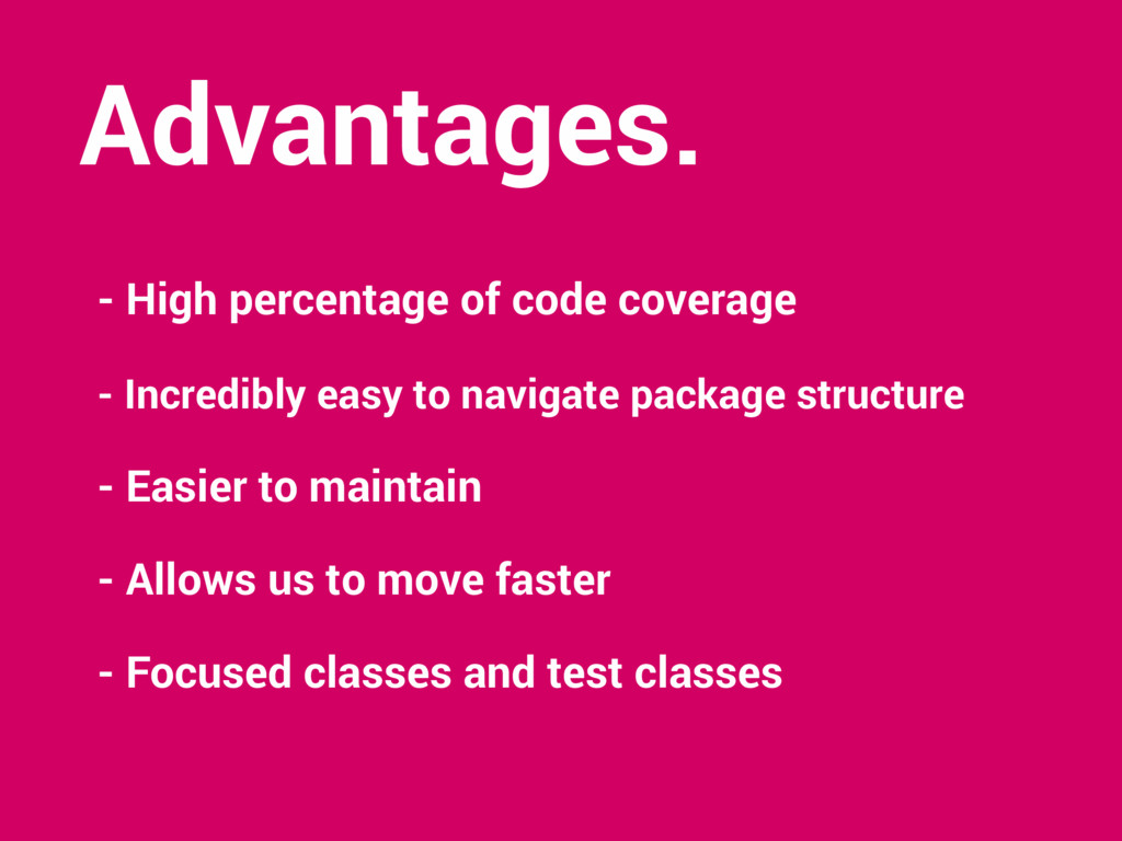 Advantages. - High percentage of code coverage ...
