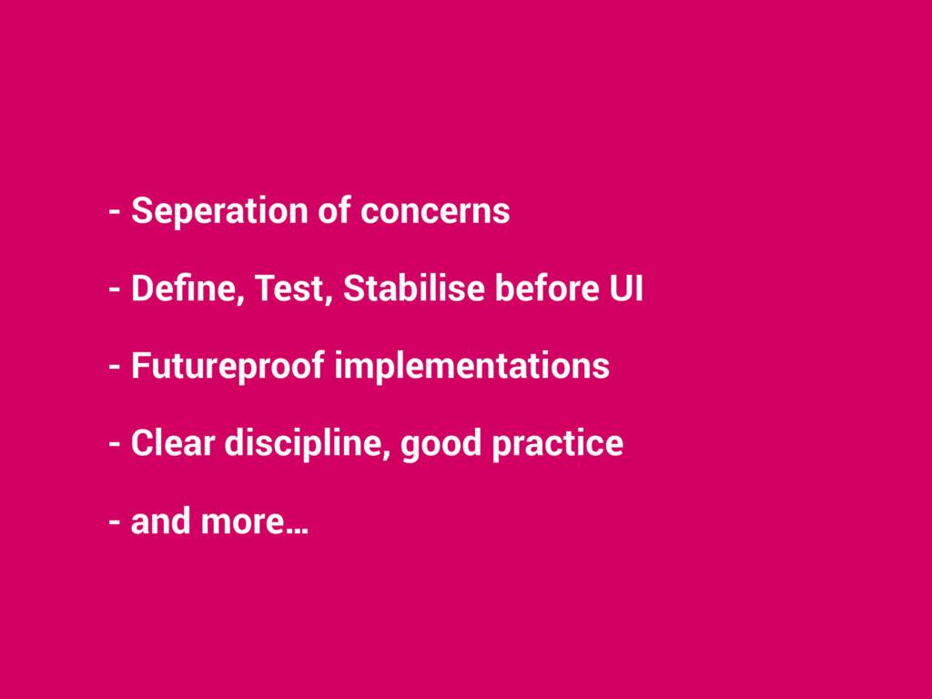 - Seperation of concerns - Define, Test, Stabili...