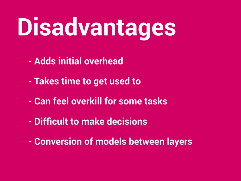 Disadvantages - Adds initial overhead - Takes t...