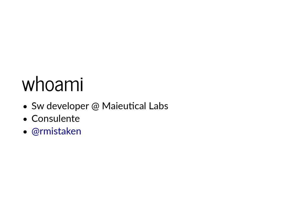 whoami whoami Sw developer @ Maieu�cal Labs Con...