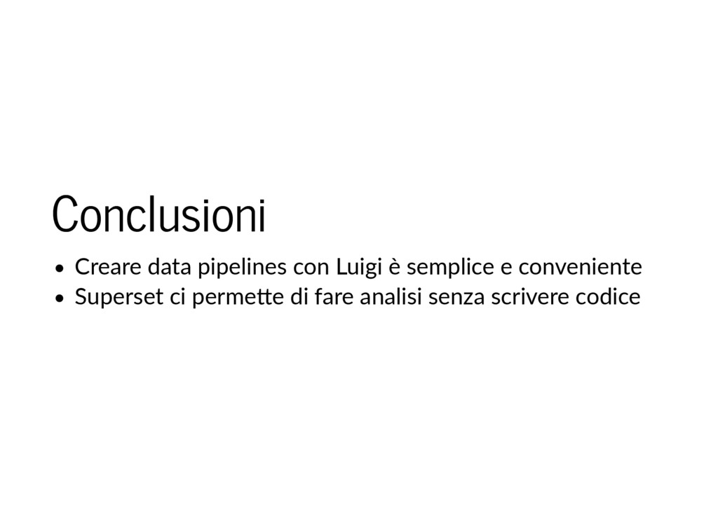 Conclusioni Conclusioni Creare data pipelines c...