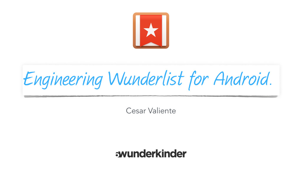 Engineering Wunderlist for Android. Cesar Valie...