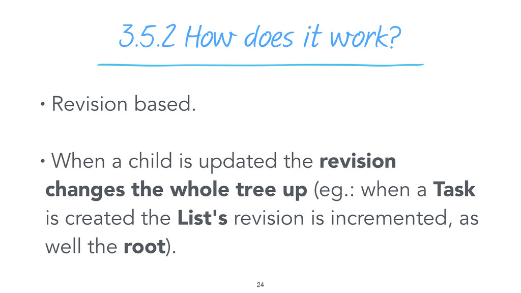 3.5.2 How does it work? 24 • Revision based. • ...