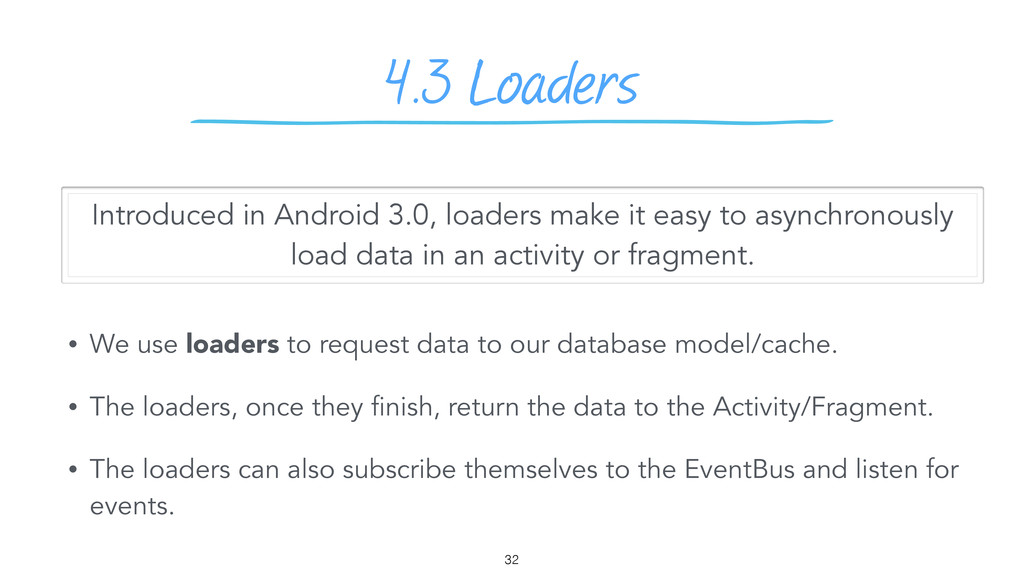 4.3 Loaders • We use loaders to request data to...