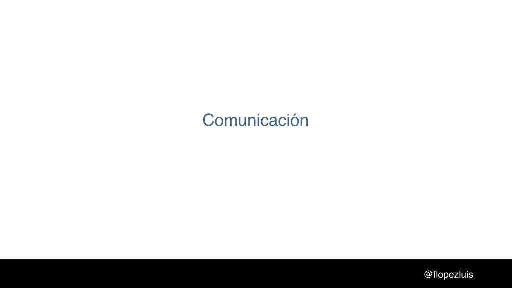 @flopezluis Comunicación