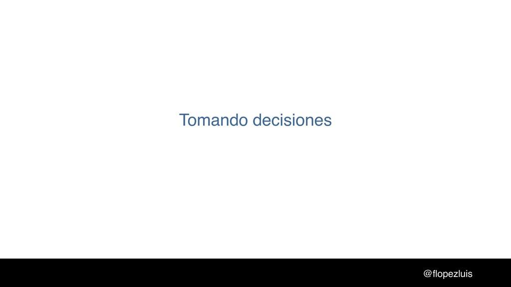 @flopezluis Tomando decisiones