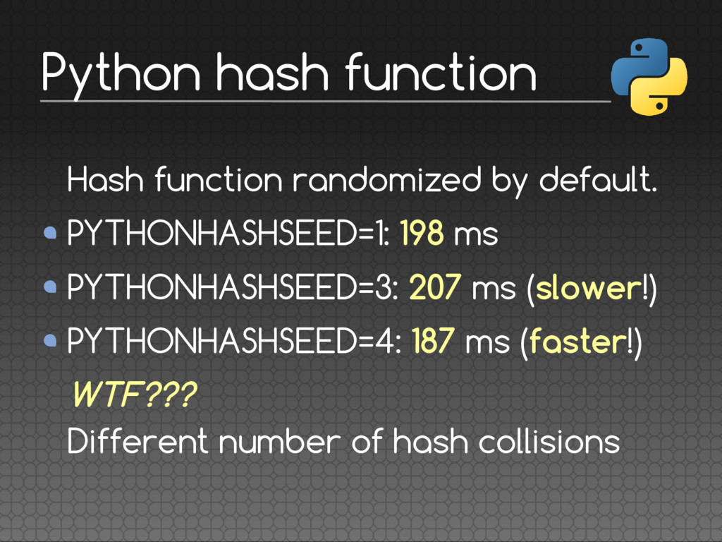 Hash function randomized by default. PYTHONHASH...