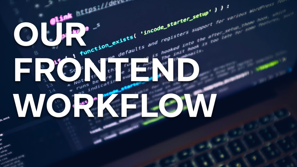 OUR FRONTEND WORKFLOW
