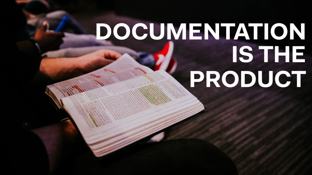DOCUMENTATION IS THE PRODUCT