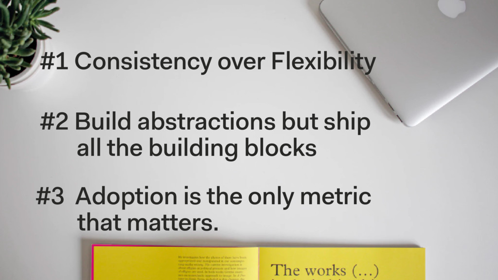 #1 Consistency over Flexibility