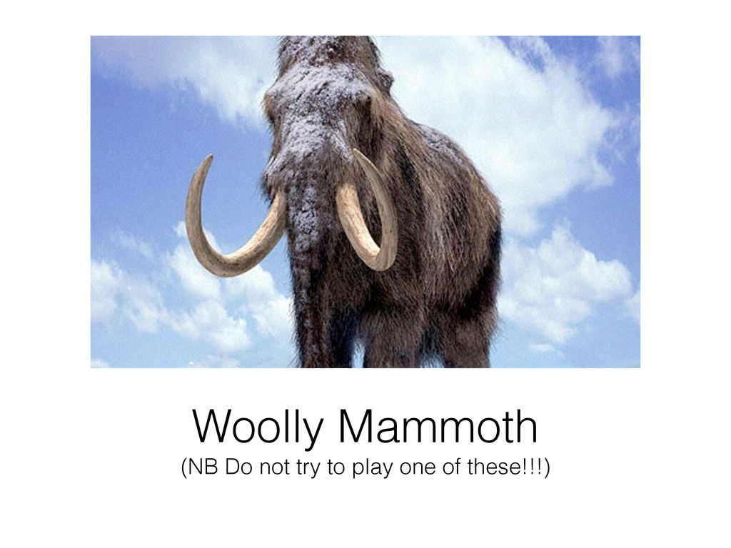 Woolly Mammoth (NB Do not try to play one of t...