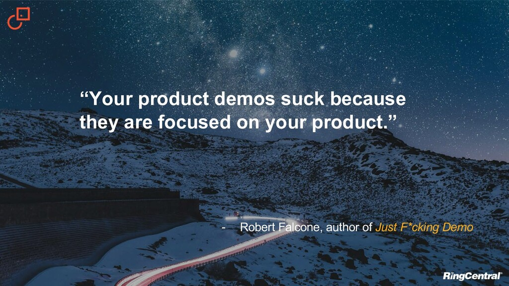 """""""Your product demos suck because they are focus..."""
