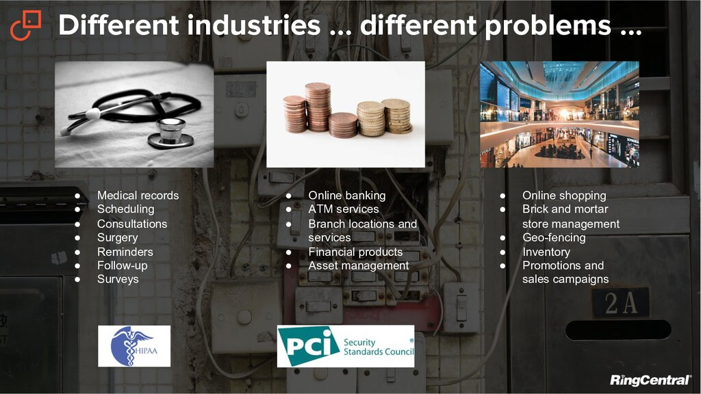 Different industries … different problems ... ●...