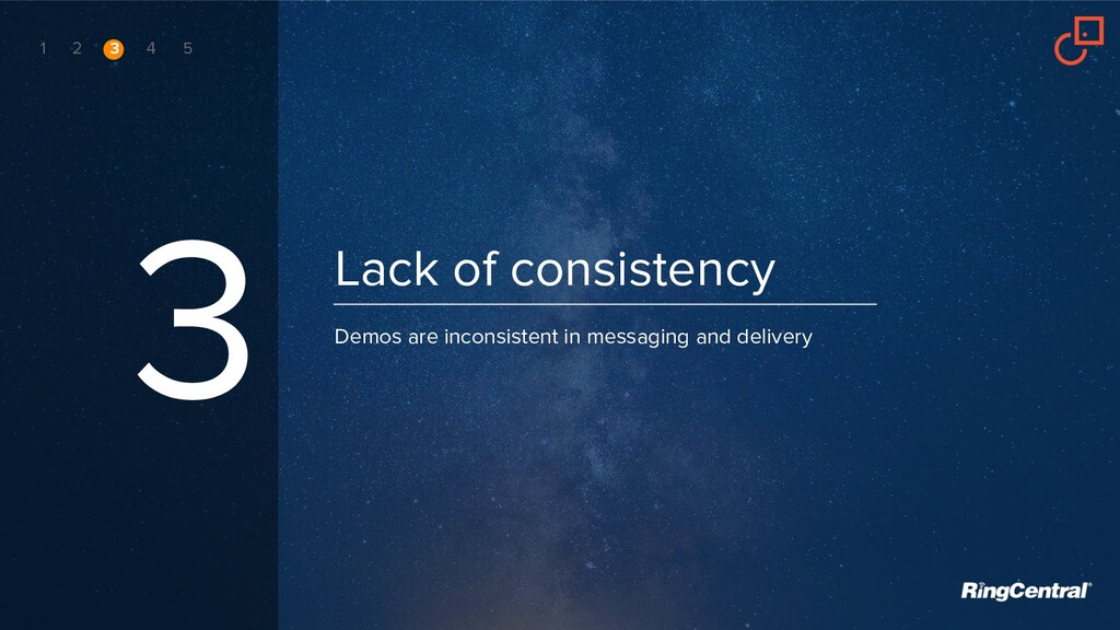 Lack of consistency 3 Demos are inconsistent in...