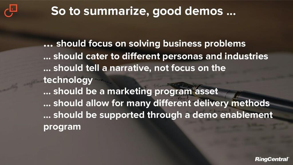 So to summarize, good demos ... … should focus ...