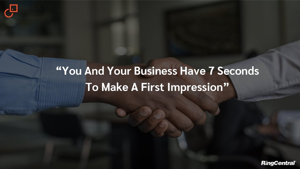 """""""You And Your Business Have 7 Seconds To Make A..."""