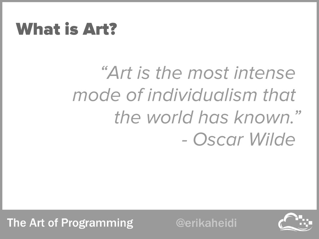 "What is Art? ""Art is the most intense mode of i..."