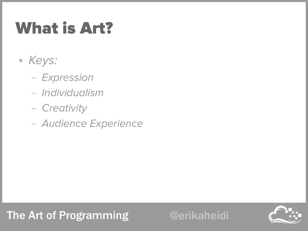 What is Art? ● Keys: – Expression – Individuali...