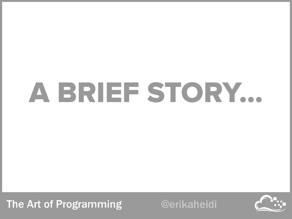 A BRIEF STORY...