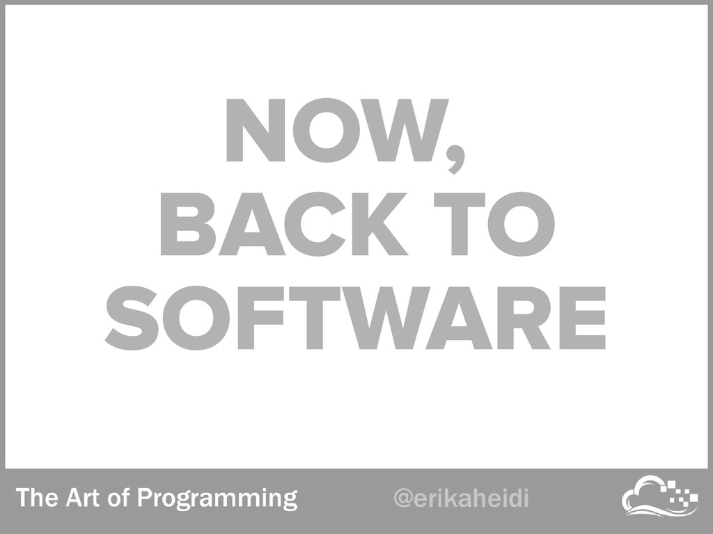 NOW, BACK TO SOFTWARE