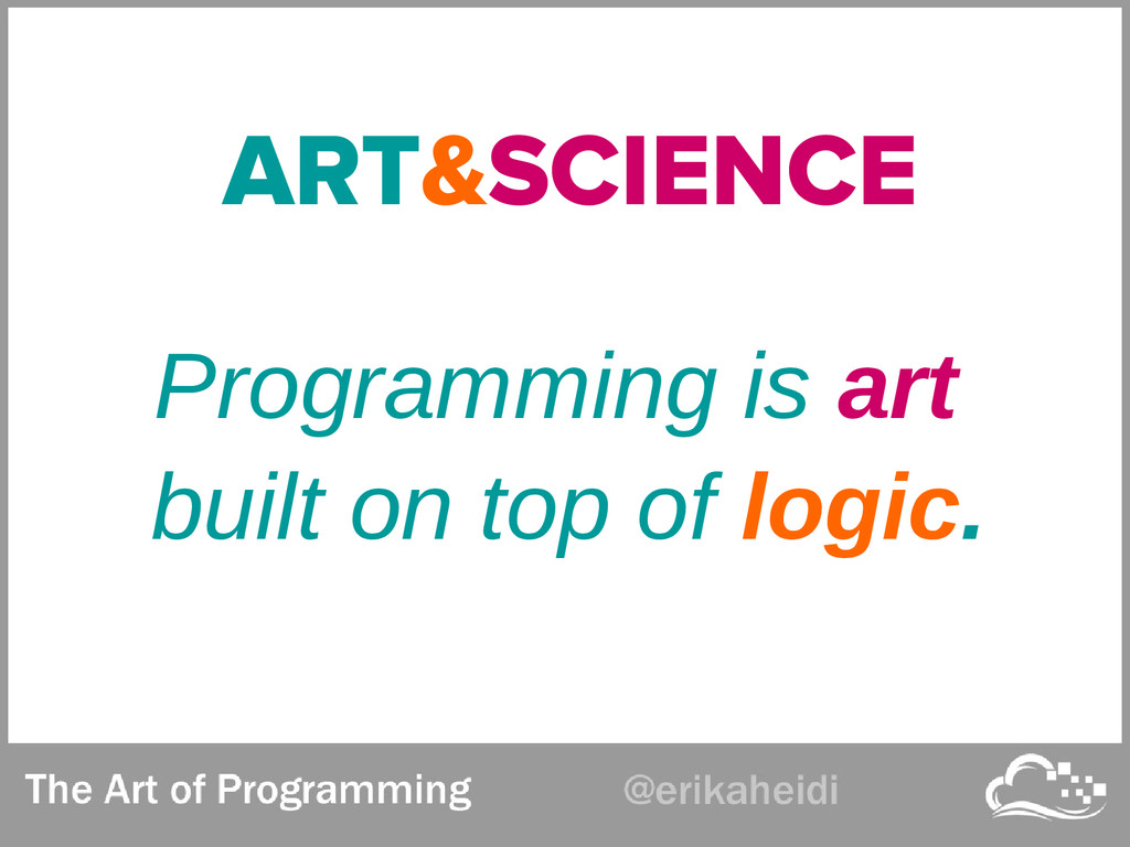 ART&SCIENCE Programming is art built on top of ...