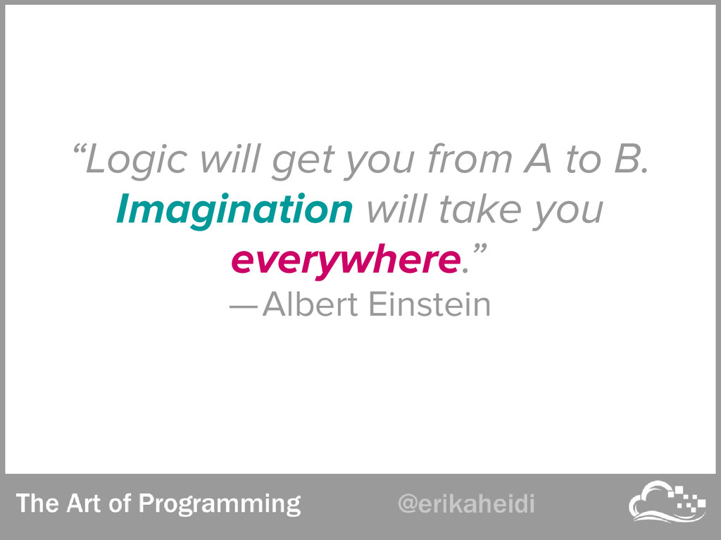 """Logic will get you from A to B. Imagination wi..."