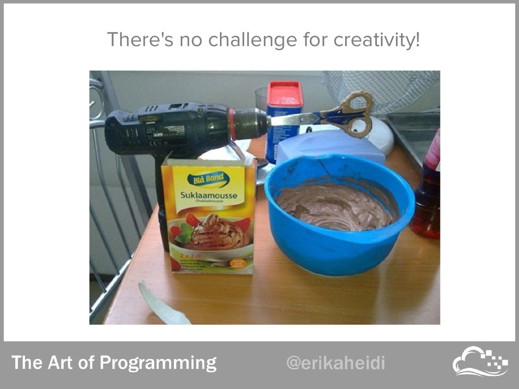 There's no challenge for creativity!