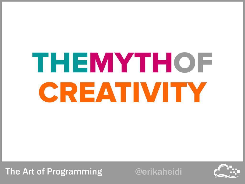 THEMYTHOF CREATIVITY