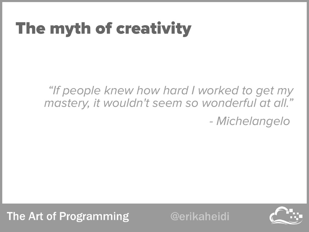 "The myth of creativity ""If people knew how hard..."
