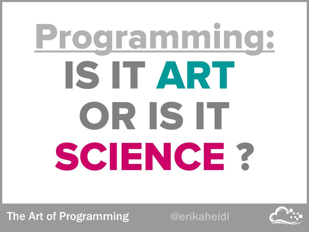Programming: IS IT ART OR IS IT SCIENCE ?