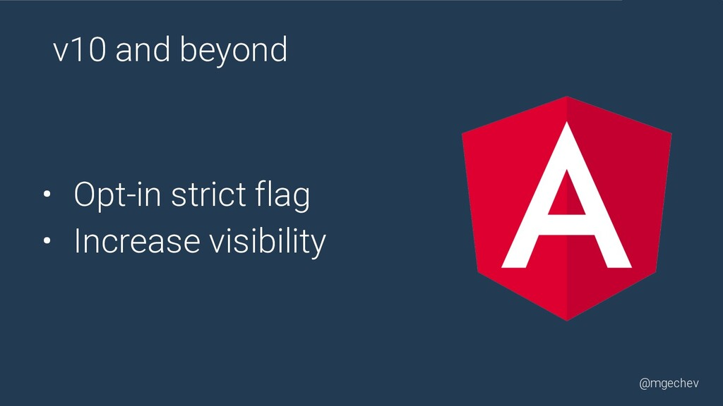 @mgechev v10 and beyond • Opt-in strict flag • ...