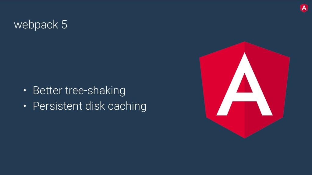webpack 5 • Better tree-shaking • Persistent di...