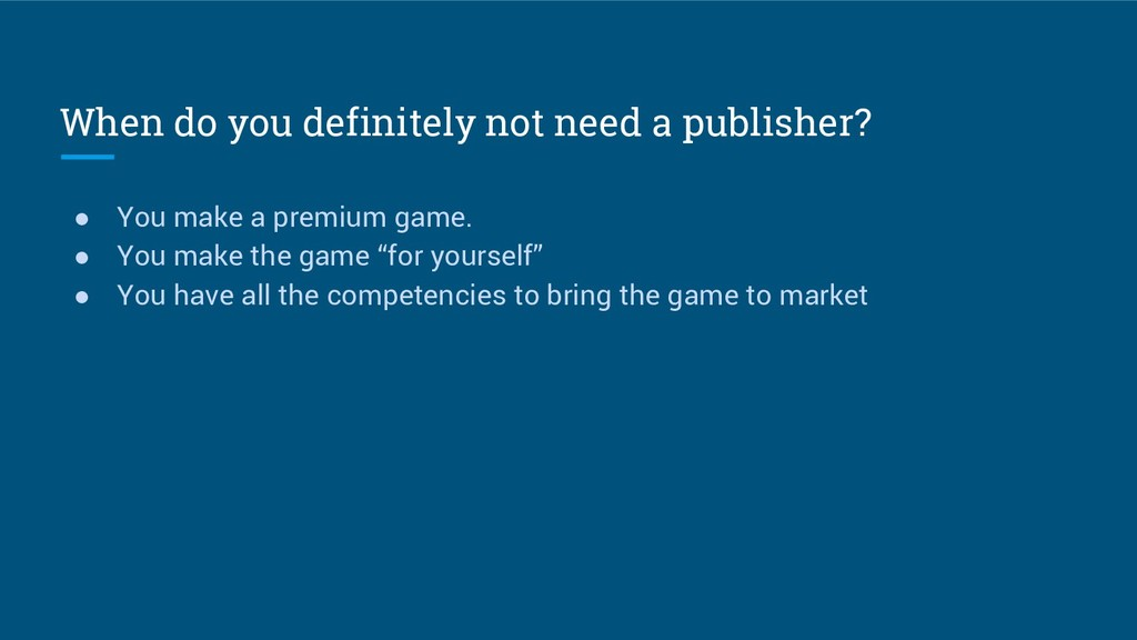 When do you definitely not need a publisher? ● ...