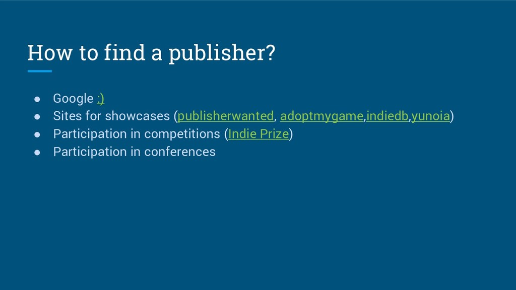 How to find a publisher? ● Google :) ● Sites fo...