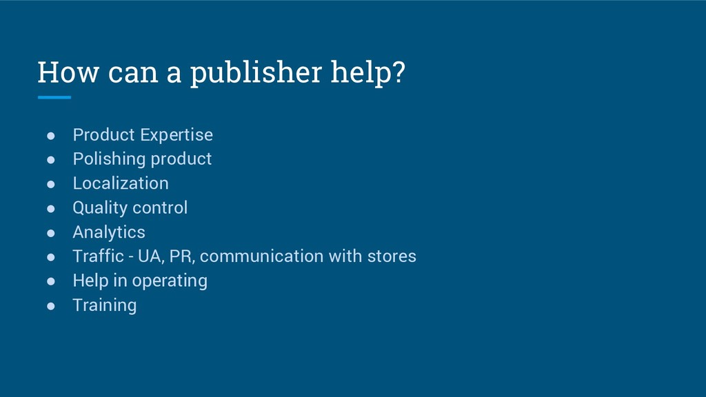 How can a publisher help? ● Product Expertise ●...