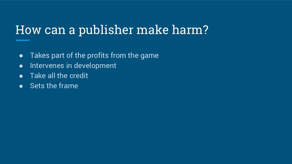 How can a publisher make harm? ● Takes part of ...