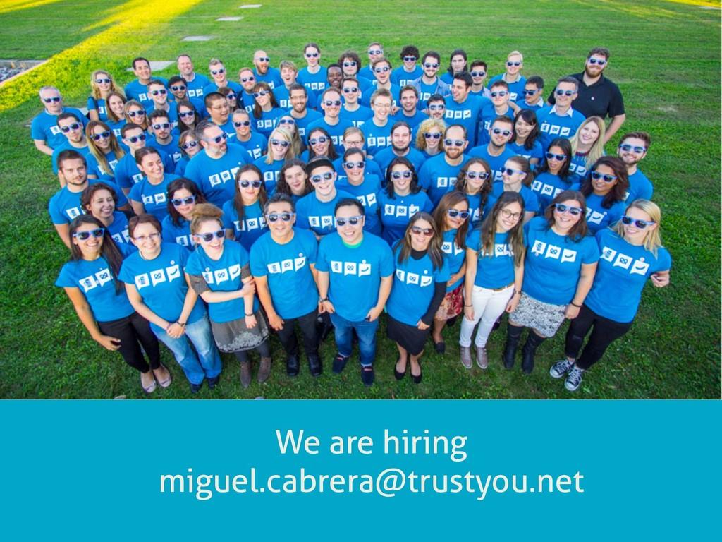 We are hiring miguel.cabrera@trustyou.net