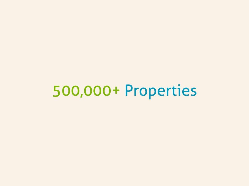 500,000+ Properties