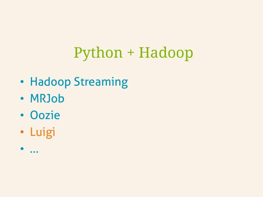 • Hadoop Streaming • MRJob • Oozie • Luigi ...