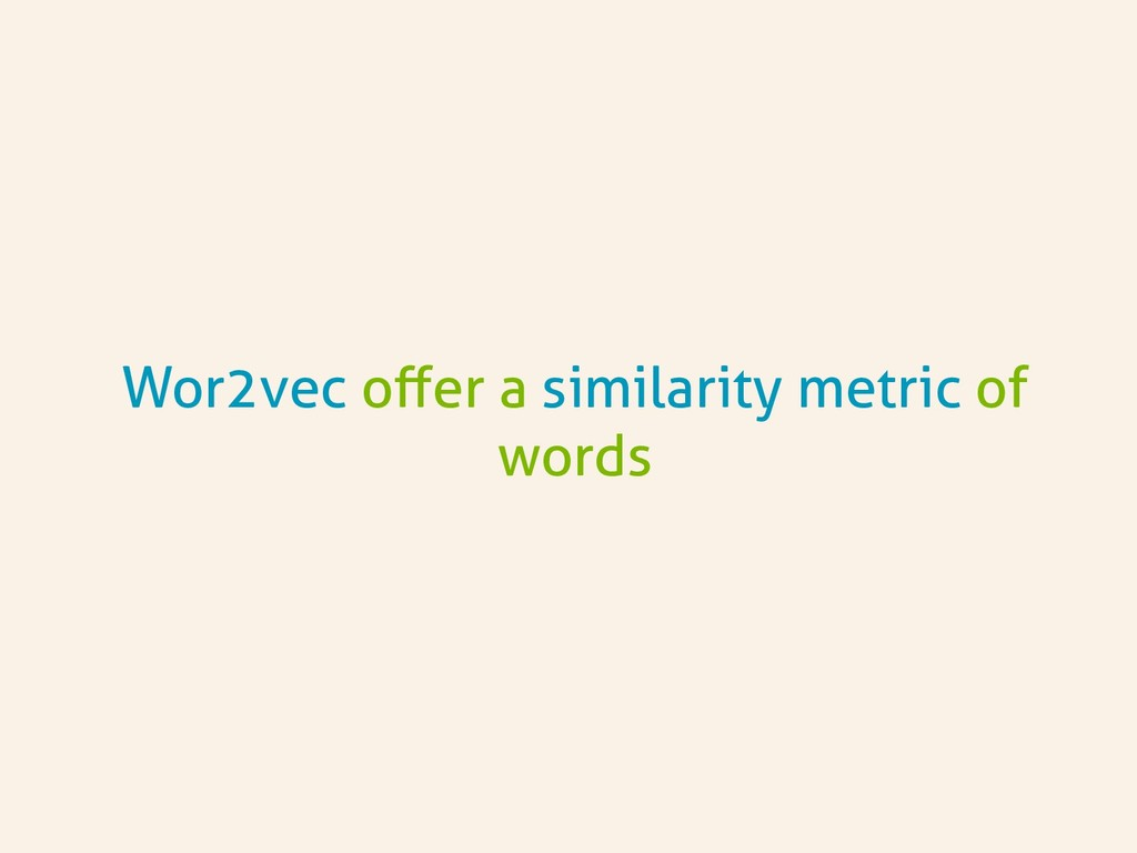 Wor2vec offer a similarity metric of words