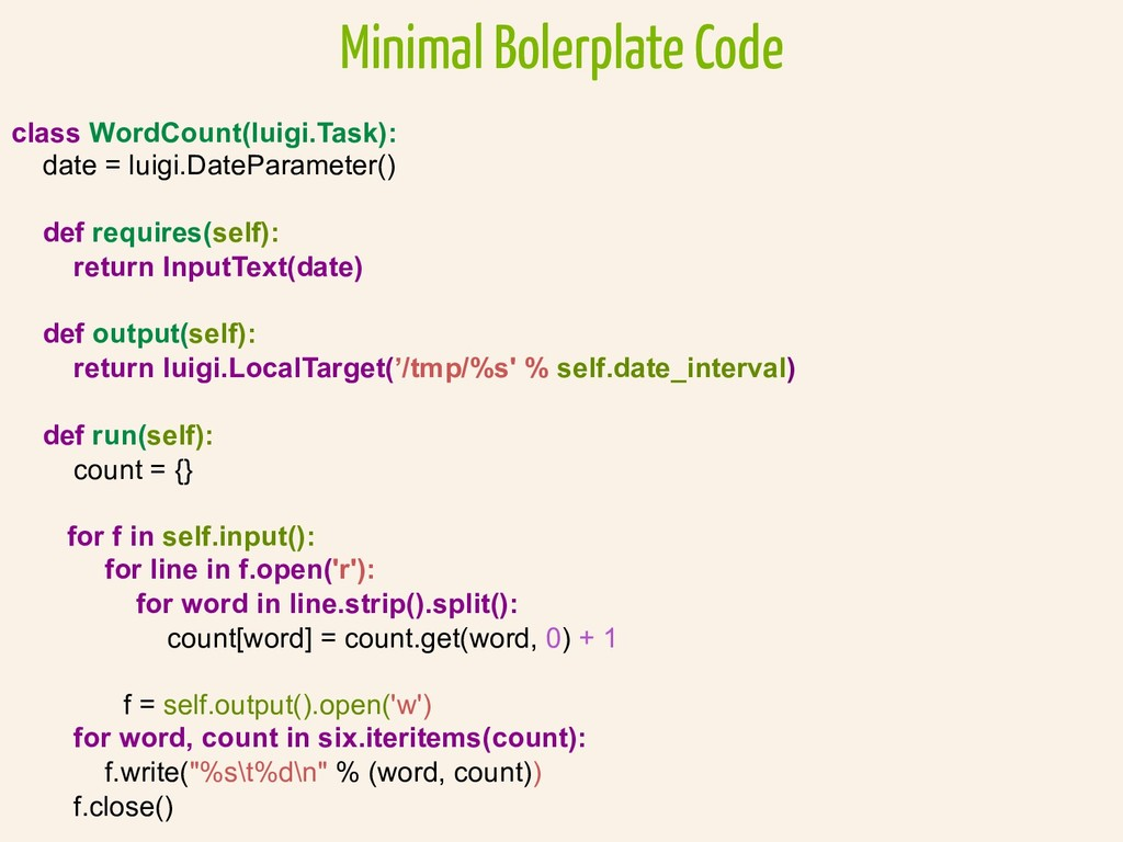 Minimal Bolerplate Code class WordCount(luigi.T...