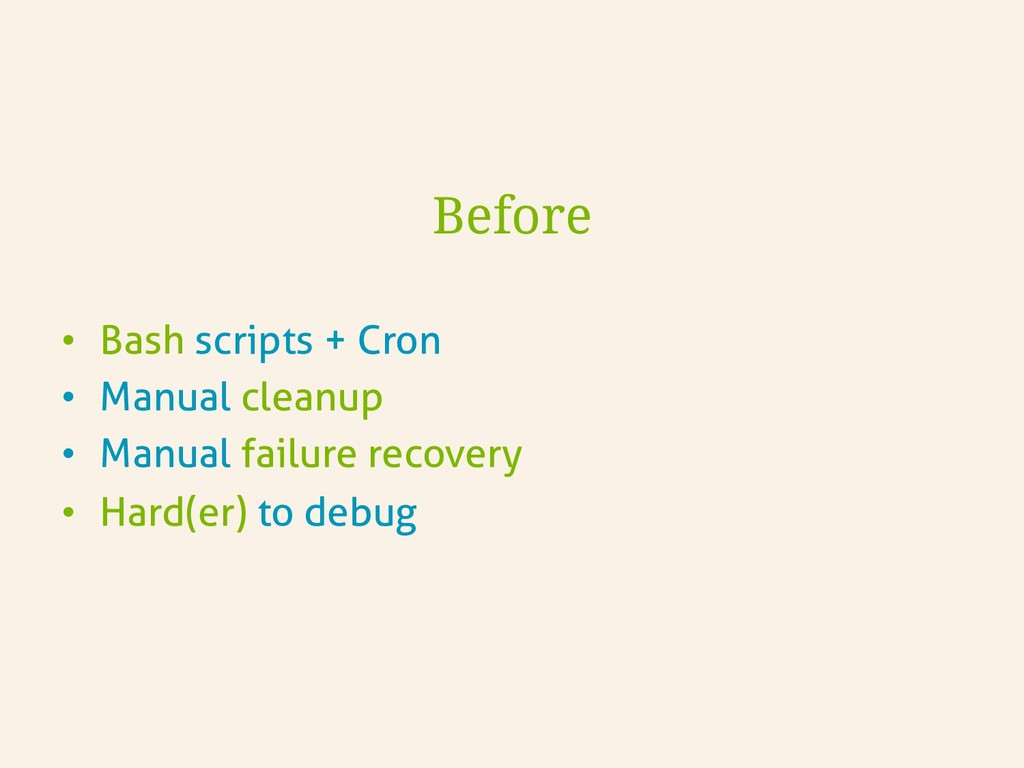 Before • Bash scripts + Cron • Manual cleanup...